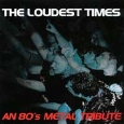 The Loudest Times: An 80's Metal Tribute