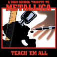 High School La Frontalière - Teach 'Em All: A High-School Tribute To Metallica